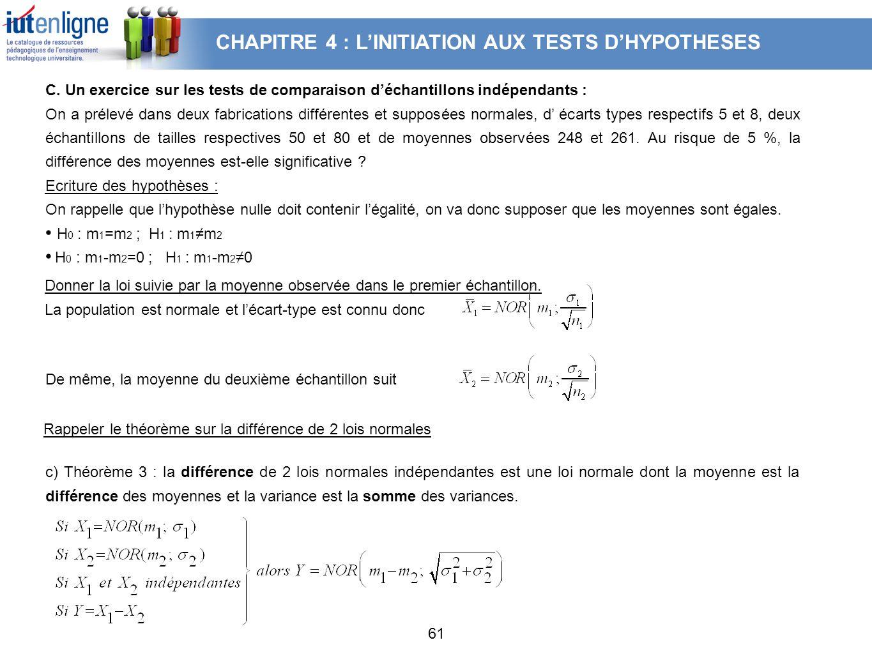61 C. Un exercice sur les tests de comparaison déchantillons indépendants : On a prélevé dans deux fabrications différentes et supposées normales, d é