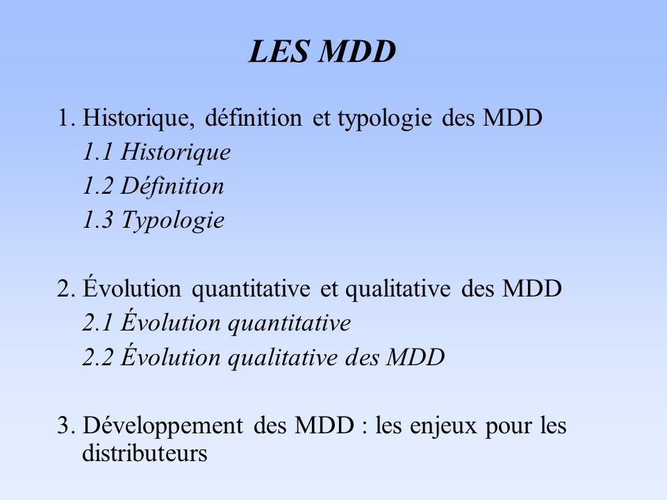1. Historique, définition et typologie des MDD 1.1 Historique 1.2 Définition 1.3 Typologie 2. Évolution quantitative et qualitative des MDD 2.1 Évolut