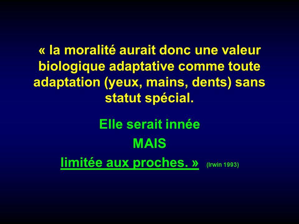 « la moralité aurait donc une valeur biologique adaptative comme toute adaptation (yeux, mains, dents) sans statut spécial. Elle serait innée MAIS lim