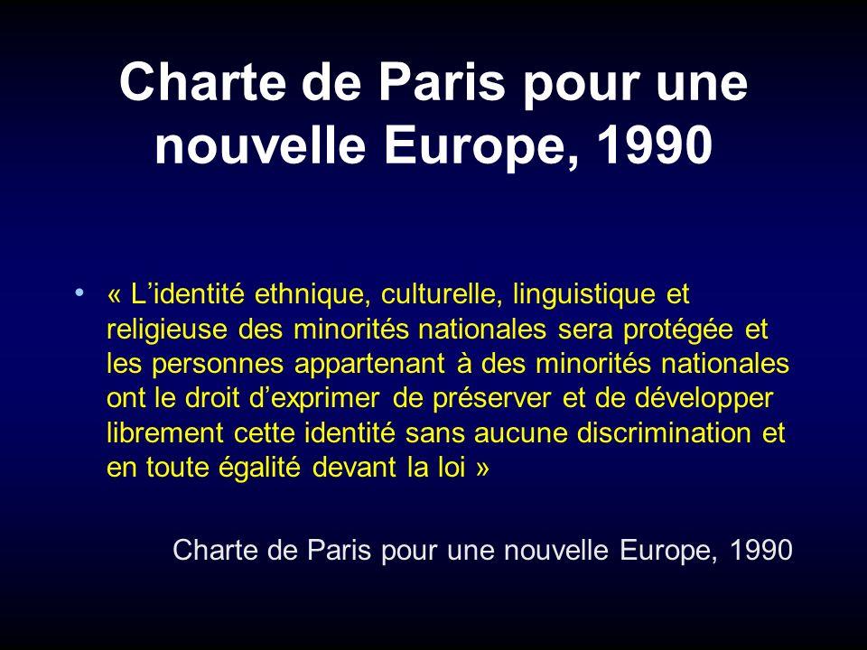 Charte de Paris pour une nouvelle Europe, 1990 « Lidentité ethnique, culturelle, linguistique et religieuse des minorités nationales sera protégée et