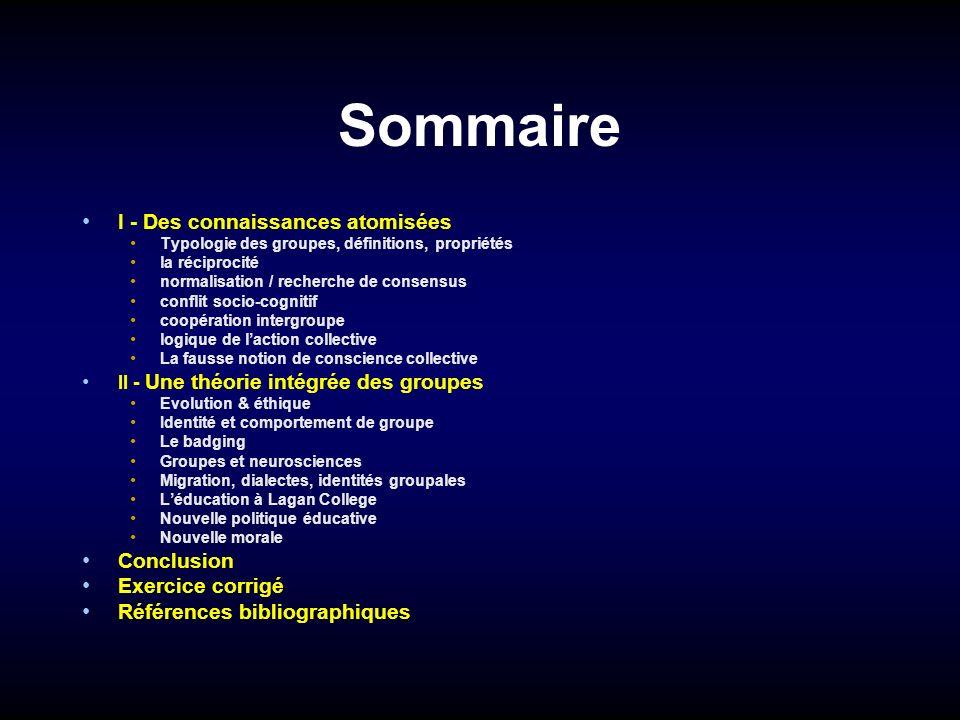 Sommaire I - Des connaissances atomisées Typologie des groupes, définitions, propriétés la réciprocité normalisation / recherche de consensus conflit