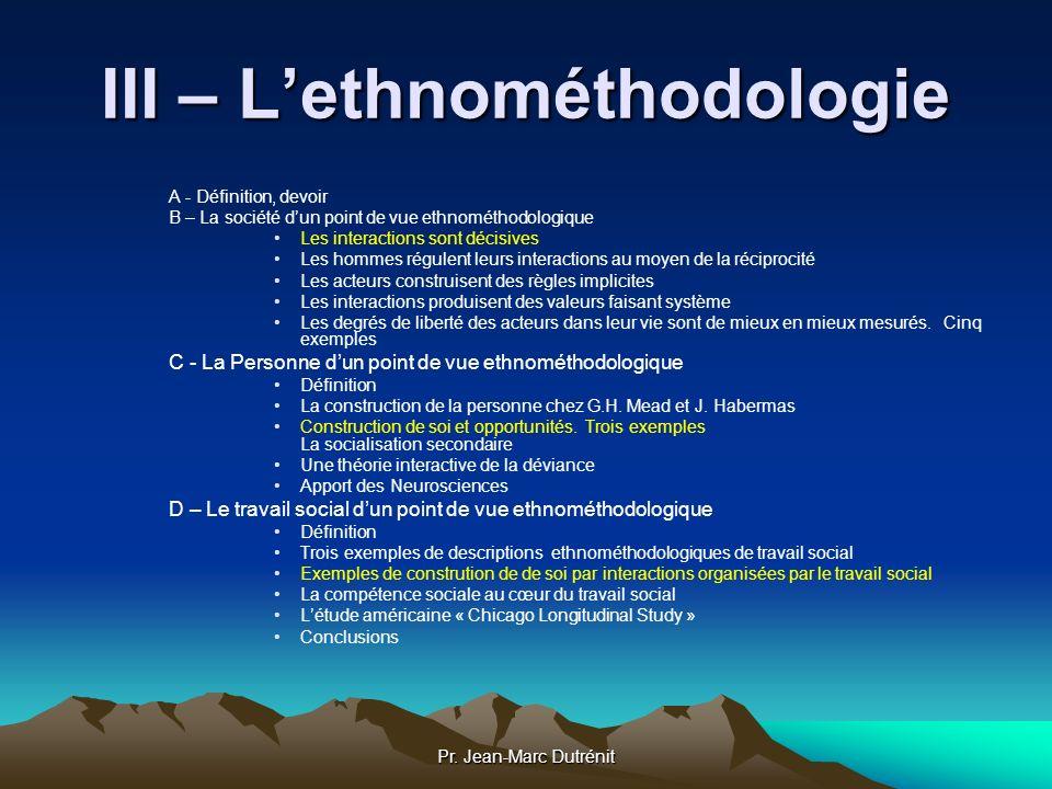 Pr. Jean-Marc Dutrénit III – Lethnométhodologie A - Définition, devoir B – La société dun point de vue ethnométhodologique Les interactions sont décis