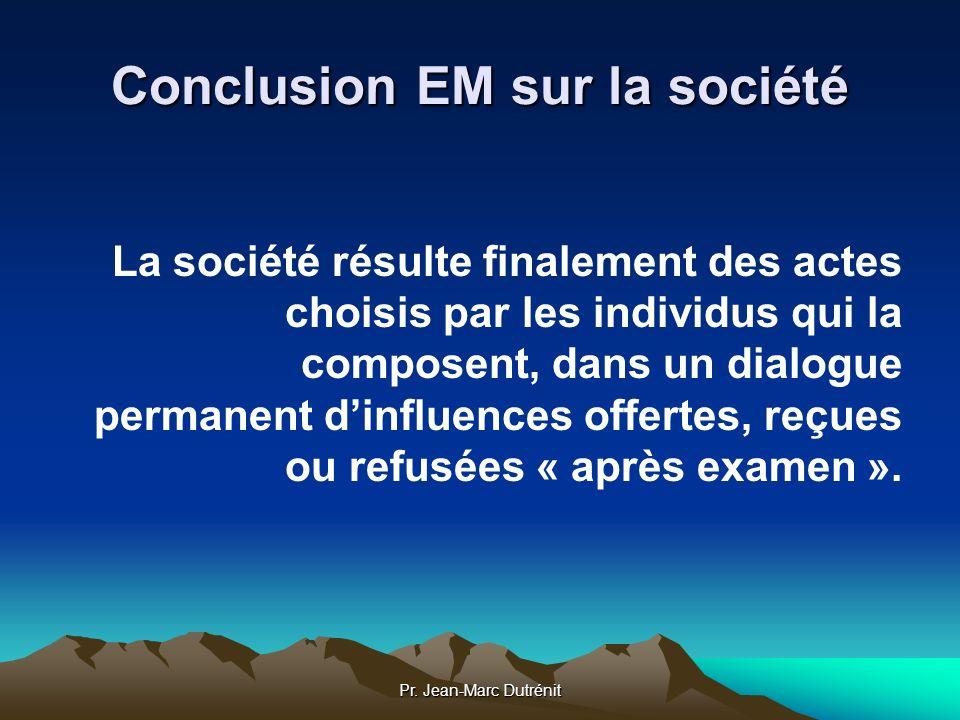 Pr. Jean-Marc Dutrénit Conclusion EM sur la société La société résulte finalement des actes choisis par les individus qui la composent, dans un dialog