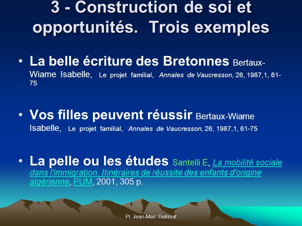 Pr. Jean-Marc Dutrénit 3 - Construction de soi et opportunités. Trois exemples La belle écriture des Bretonnes Bertaux- Wiame Isabelle, Le projet fami