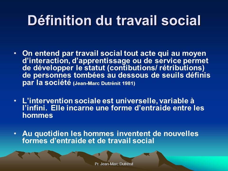 Pr. Jean-Marc Dutrénit Définition du travail social On entend par travail social tout acte qui au moyen dinteraction, dapprentissage ou de service per