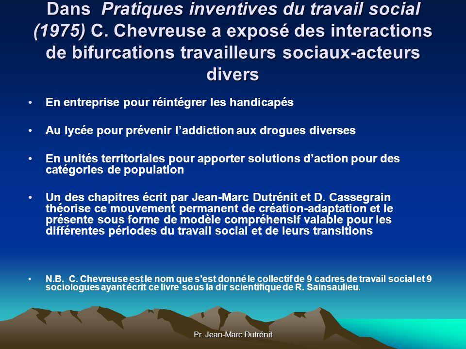 Pr. Jean-Marc Dutrénit Dans Pratiques inventives du travail social (1975) C. Chevreuse a exposé des interactions de bifurcations travailleurs sociaux-