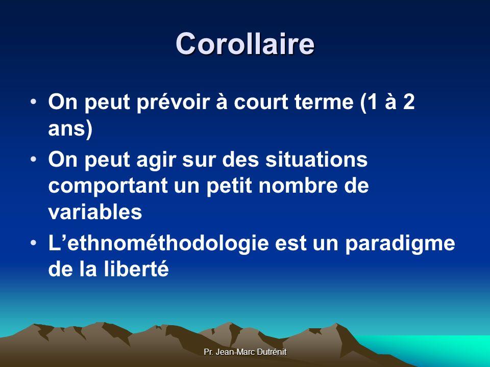 Pr. Jean-Marc Dutrénit Corollaire On peut prévoir à court terme (1 à 2 ans) On peut agir sur des situations comportant un petit nombre de variables Le