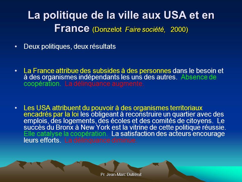 Pr. Jean-Marc Dutrénit La politique de la ville aux USA et en France (Donzelot Faire société, 2000) Deux politiques, deux résultats La France attribue