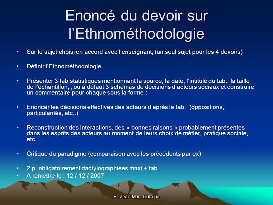 Pr. Jean-Marc Dutrénit Enoncé du devoir sur lEthnométhodologie Sur le sujet choisi en accord avec lenseignant, (un seul sujet pour les 4 devoirs) Défi