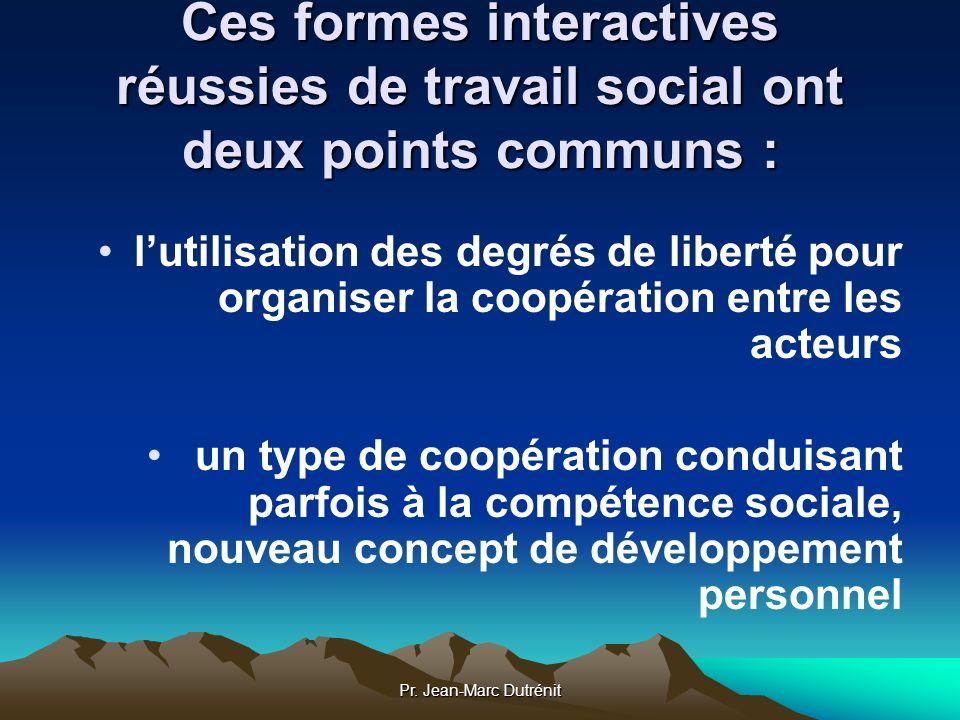 Pr. Jean-Marc Dutrénit Ces formes interactives réussies de travail social ont deux points communs : lutilisation des degrés de liberté pour organiser