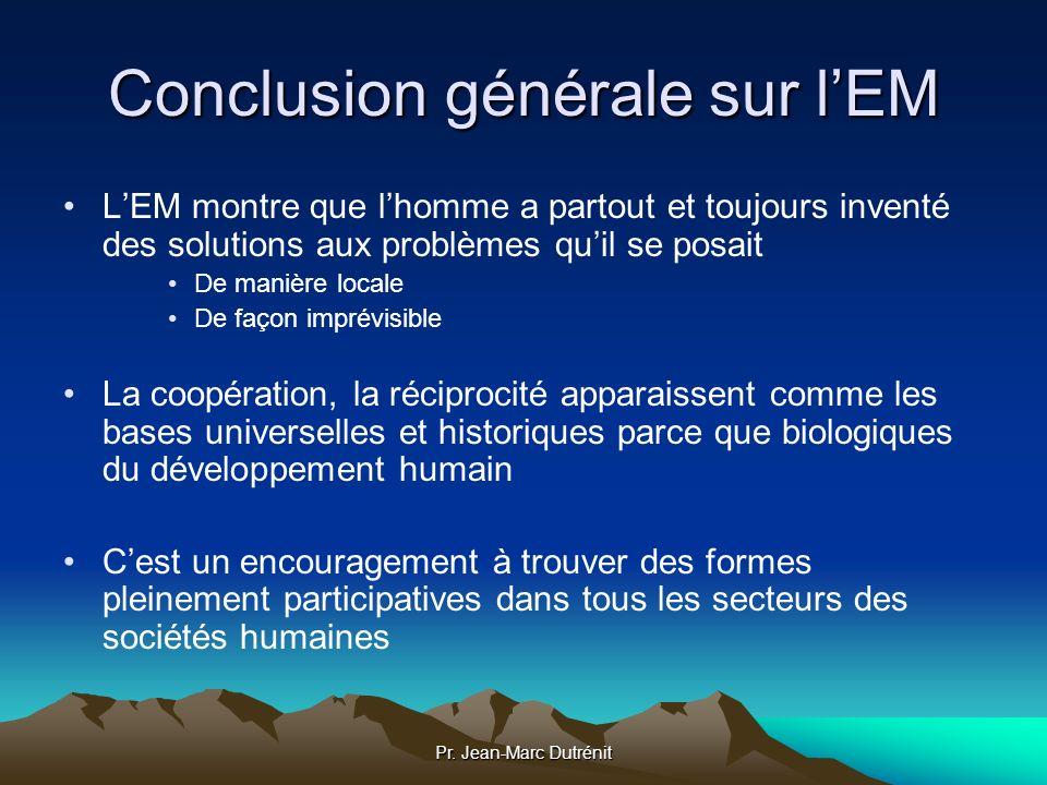 Pr. Jean-Marc Dutrénit Conclusion générale sur lEM LEM montre que lhomme a partout et toujours inventé des solutions aux problèmes quil se posait De m