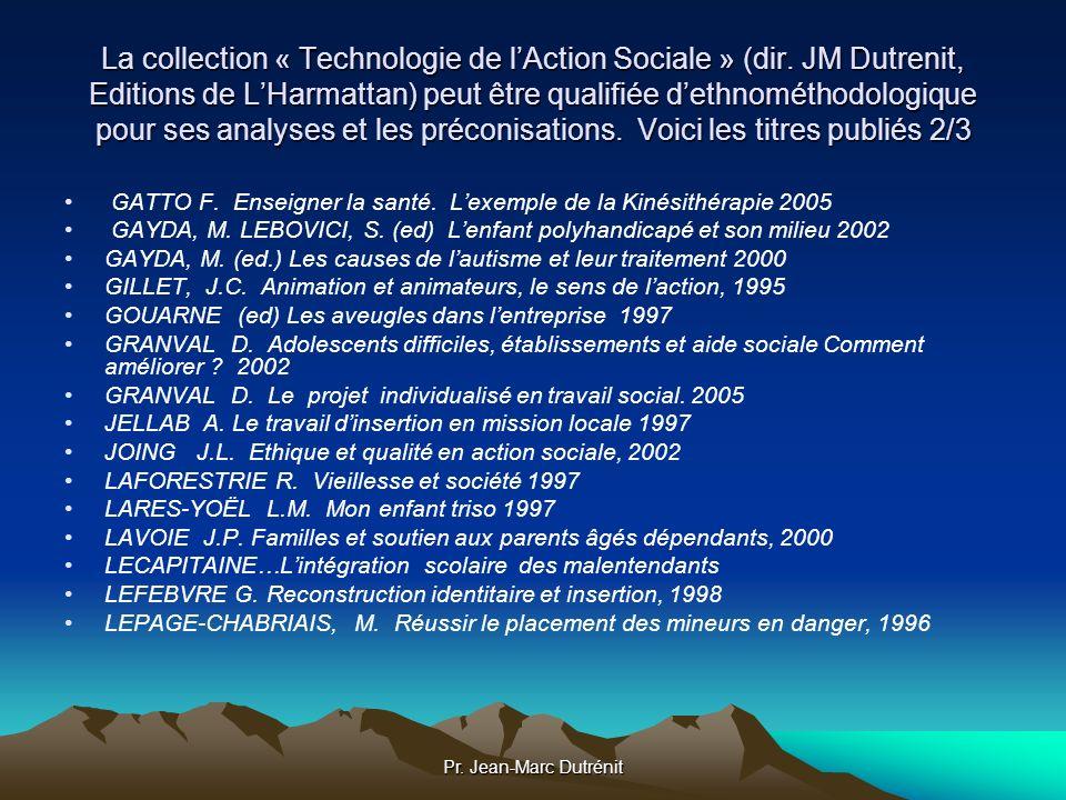 Pr. Jean-Marc Dutrénit La collection « Technologie de lAction Sociale » (dir. JM Dutrenit, Editions de LHarmattan) peut être qualifiée dethnométhodolo