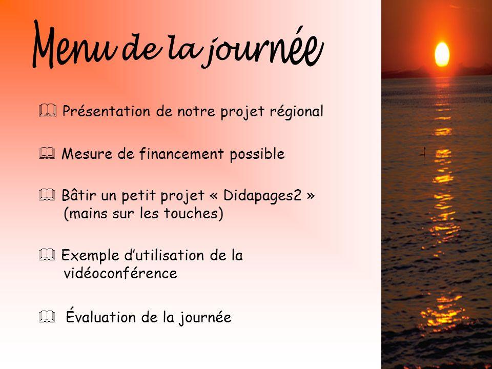 Présentation de notre projet régional Mesure de financement possible Bâtir un petit projet « Didapages2 » (mains sur les touches) Exemple dutilisation de la vidéoconférence Évaluation de la journée