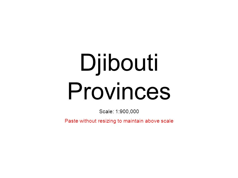 Djibouti Provinces Scale: 1:900,000 Paste without resizing to maintain above scale