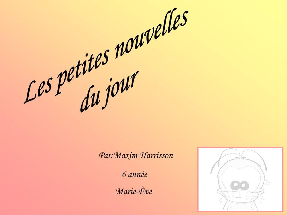 Par:Maxim Harrisson 6 année Marie-Ève