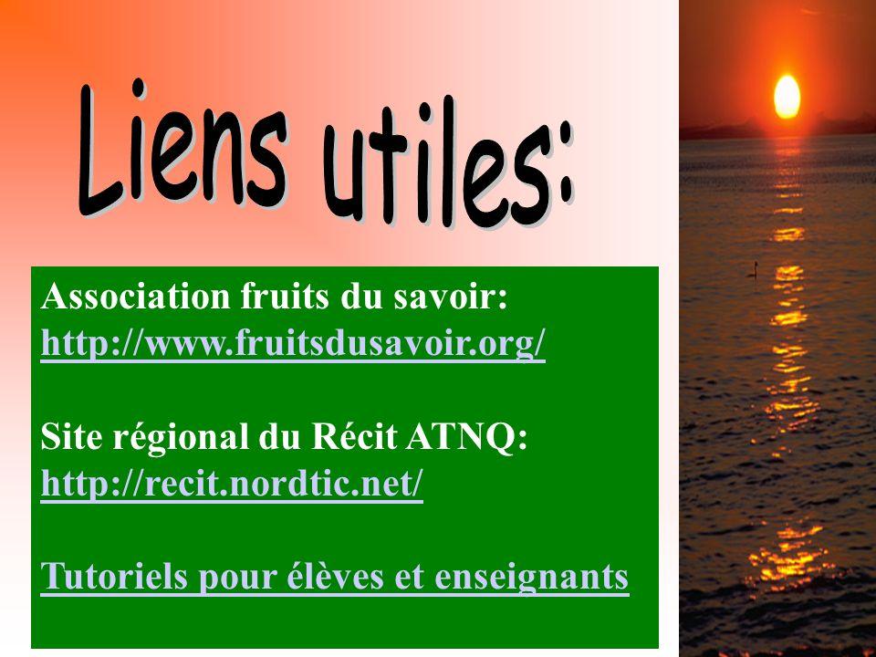 Association fruits du savoir: http://www.fruitsdusavoir.org/ http://www.fruitsdusavoir.org/ Site régional du Récit ATNQ: http://recit.nordtic.net/ http://recit.nordtic.net/ Tutoriels pour élèves et enseignants