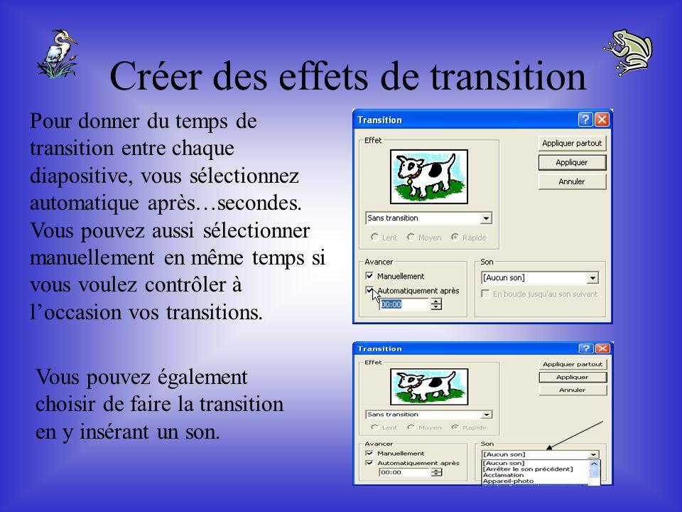Créer des effets de transition Les effets de transition permettent dagrémenter le passage dune diapositive à lautre. Vous pouvez choisir loption Trans