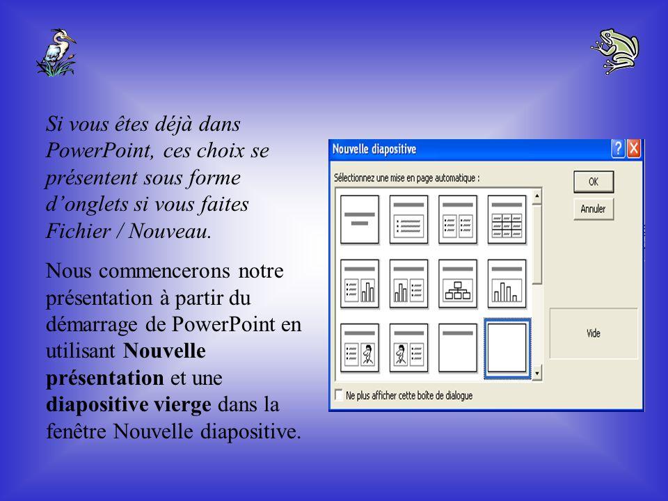 Avant de commencer le montage dune présentation, trois choix de mise en page sont offerts lorsque vous démarrez PowerPoint pour la première fois : -As