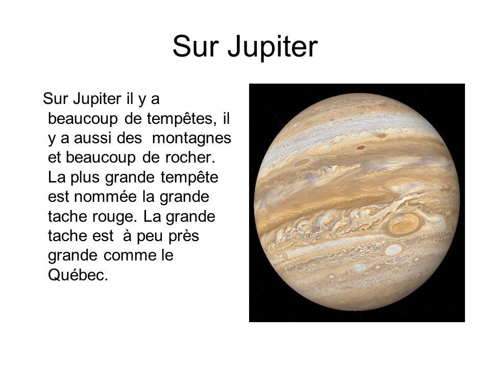 Sur Jupiter Sur Jupiter il y a beaucoup de tempêtes, il y a aussi des montagnes et beaucoup de rocher. La plus grande tempête est nommée la grande tac