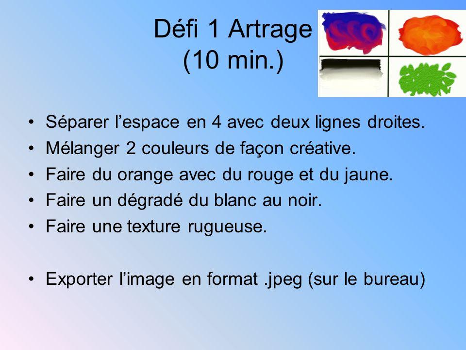 Défi 1 Artrage (10 min.) Séparer lespace en 4 avec deux lignes droites. Mélanger 2 couleurs de façon créative. Faire du orange avec du rouge et du jau