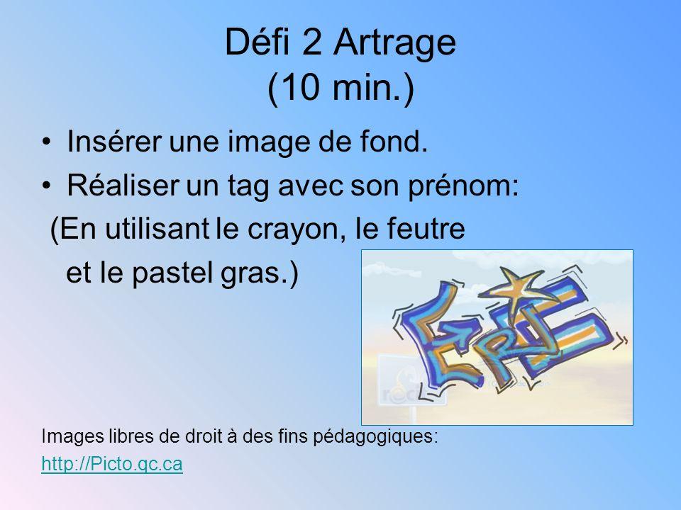 Défi 2 Artrage (10 min.) Insérer une image de fond. Réaliser un tag avec son prénom: (En utilisant le crayon, le feutre et le pastel gras.) Images lib