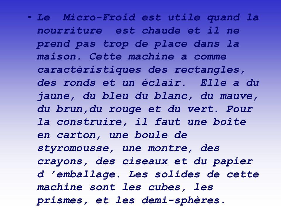 Le Micro-Froid est utile quand la nourriture est chaude et il ne prend pas trop de place dans la maison.