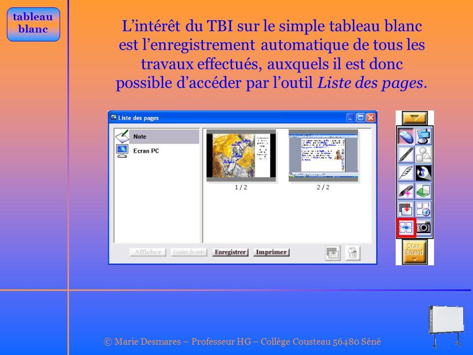 © Marie Desmares – Professeur HG – Collège Cousteau 56480 Séné Lintérêt du TBI sur le simple tableau blanc est lenregistrement automatique de tous les
