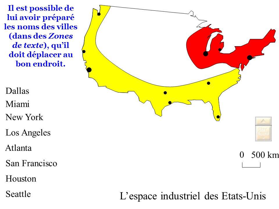 0 500 km Lespace industriel des Etats-Unis Il est possible de lui avoir préparé les noms des villes (dans des Zones de texte), quil doit déplacer au b