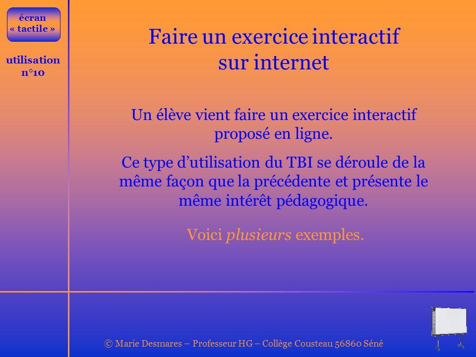 © Marie Desmares – Professeur HG – Collège Cousteau 56860 Séné utilisation n°10 Faire un exercice interactif sur internet Un élève vient faire un exer