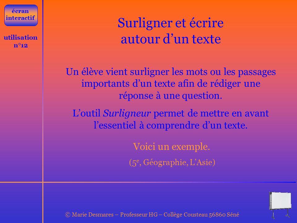 © Marie Desmares – Professeur HG – Collège Cousteau 56860 Séné utilisation n°12 Surligner et écrire autour dun texte Un élève vient surligner les mots