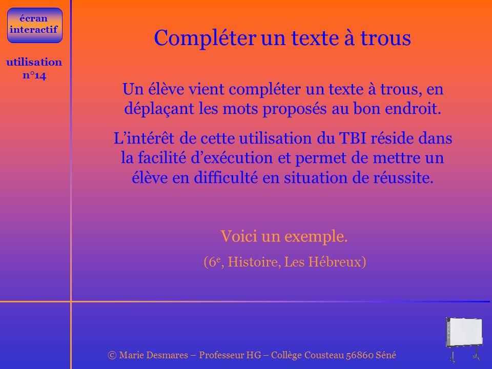 © Marie Desmares – Professeur HG – Collège Cousteau 56860 Séné utilisation n°14 Compléter un texte à trous Un élève vient compléter un texte à trous,
