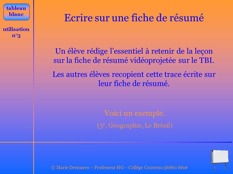 © Marie Desmares – Professeur HG – Collège Cousteau 56860 Séné utilisation n°3 tableau blanc Ecrire sur une fiche de résumé Un élève rédige lessentiel