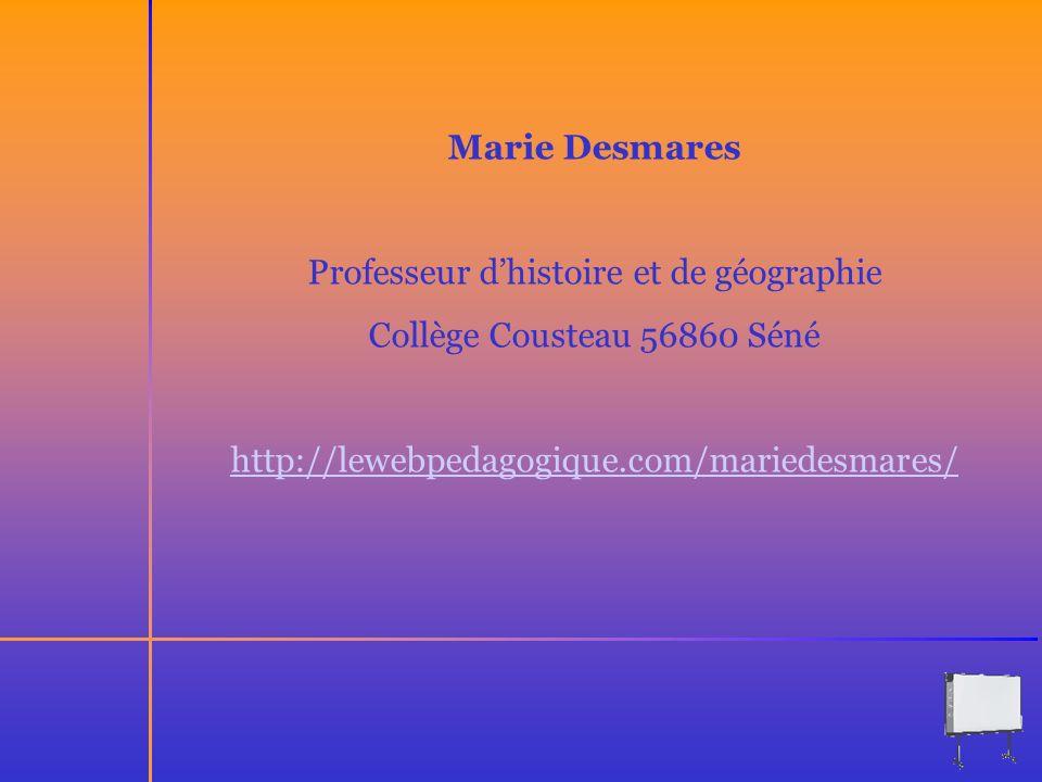 Marie Desmares Professeur dhistoire et de géographie Collège Cousteau 56860 Séné http://lewebpedagogique.com/mariedesmares/