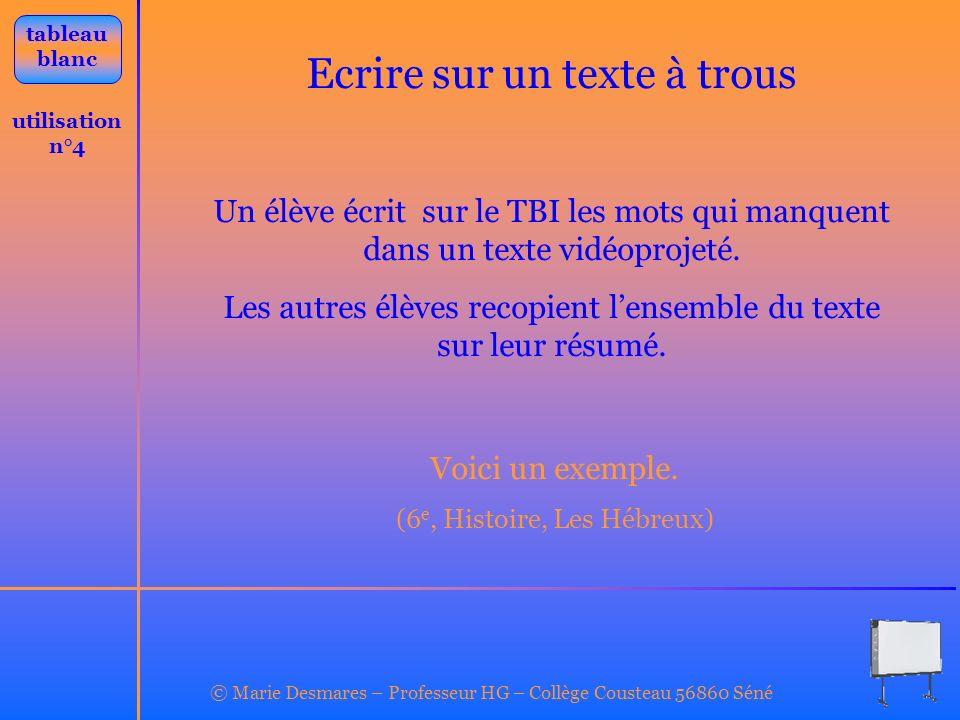 © Marie Desmares – Professeur HG – Collège Cousteau 56860 Séné utilisation n°4 tableau blanc Ecrire sur un texte à trous Un élève écrit sur le TBI les