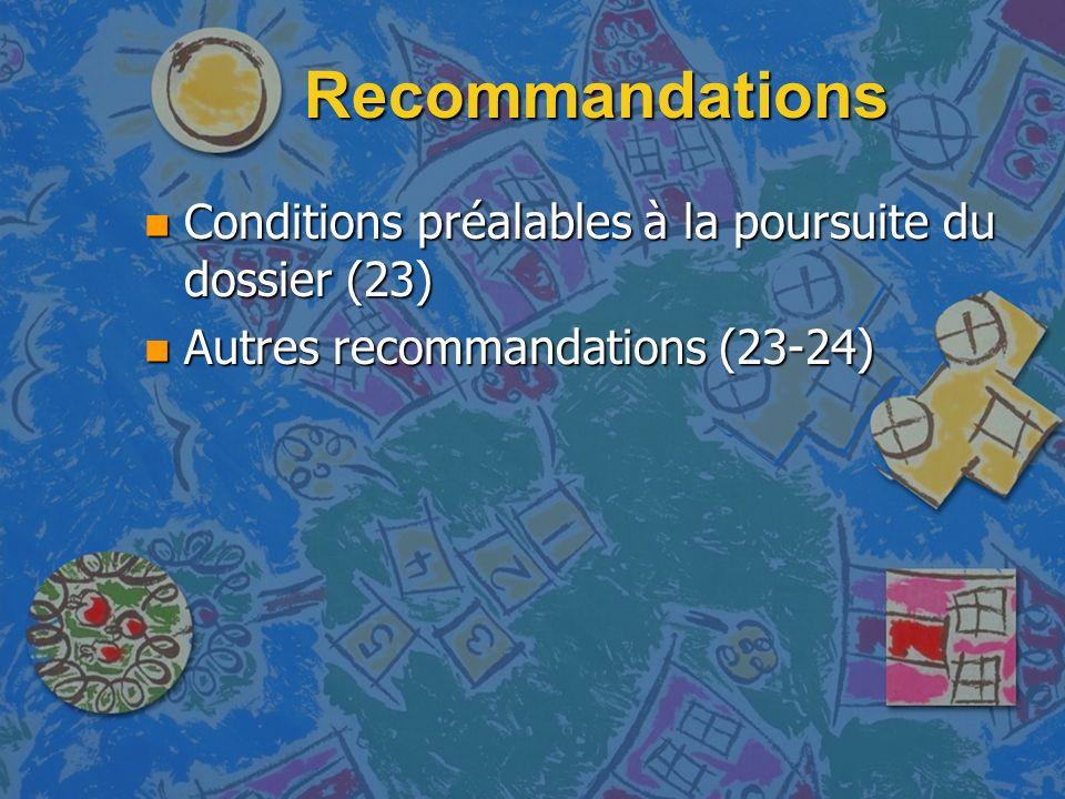 Recommandations n Conditions préalables à la poursuite du dossier (23) n Autres recommandations (23-24)
