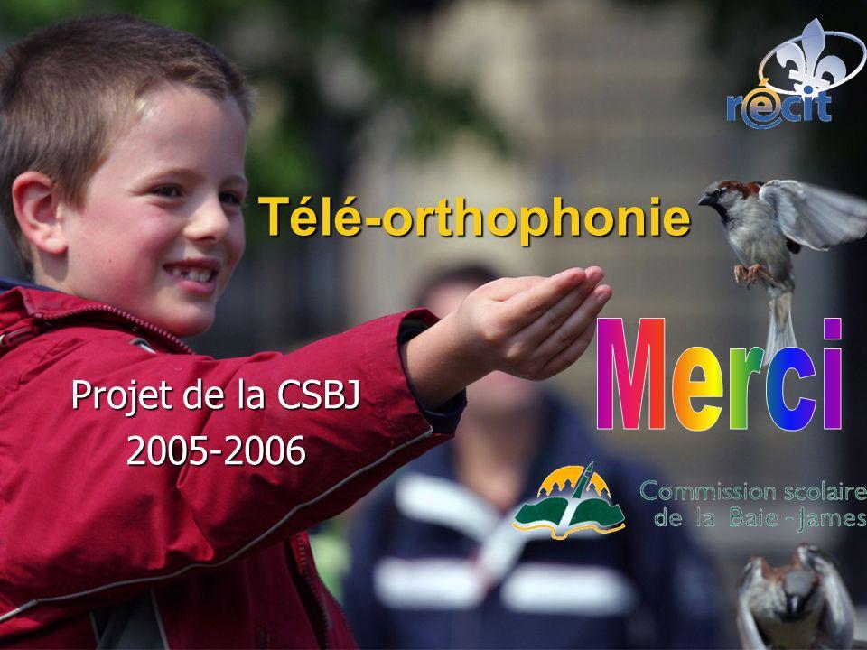 Télé-orthophonie Projet de la CSBJ 2005-2006