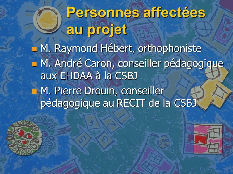 Personnes affectées au projet n M. Raymond Hébert, orthophoniste n M.