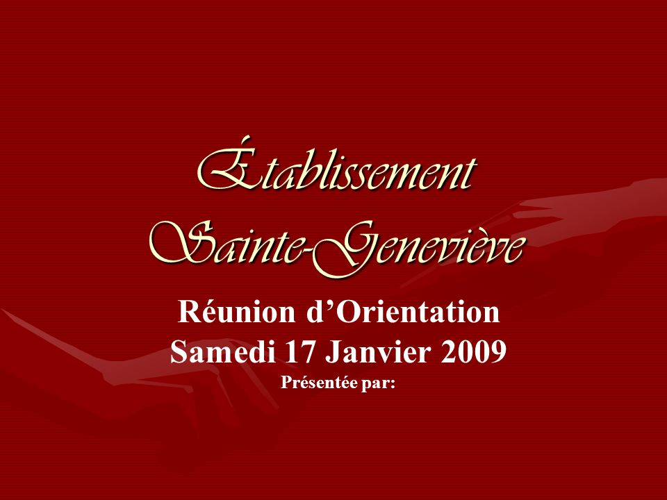 Établissement Sainte-Geneviève Réunion dOrientation Samedi 17 Janvier 2009 Présentée par: