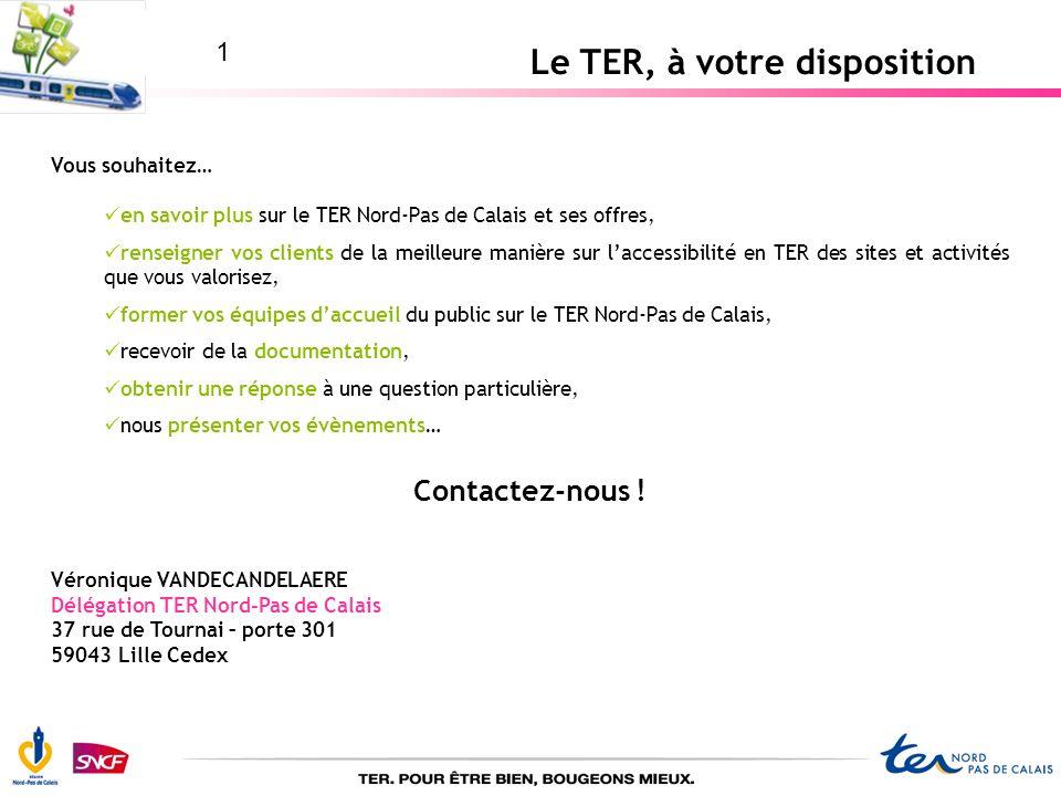 Le TER, à votre disposition Vous souhaitez… en savoir plus sur le TER Nord-Pas de Calais et ses offres, renseigner vos clients de la meilleure manière
