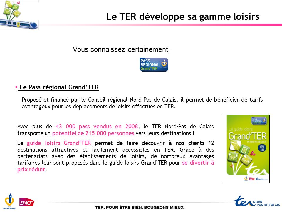Le TER développe sa gamme loisirs Le Pass régional GrandTER Proposé et financé par le Conseil régional Nord-Pas de Calais, il permet de bénéficier de