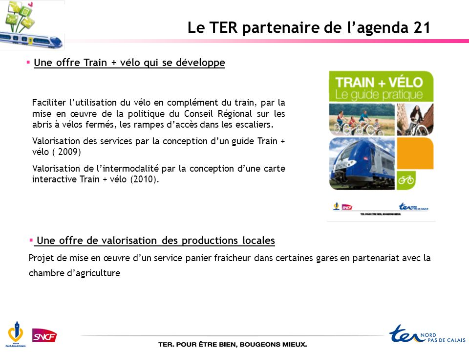 Le TER partenaire de lagenda 21 Une offre Train + vélo qui se développe Faciliter lutilisation du vélo en complément du train, par la mise en œuvre de