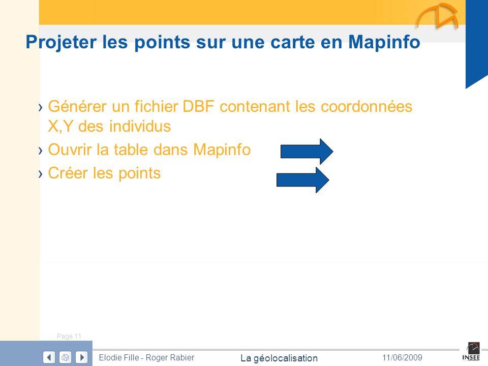 Page 11 La géolocalisation Elodie Fille - Roger Rabier11/06/2009 Projeter les points sur une carte en Mapinfo Générer un fichier DBF contenant les coo