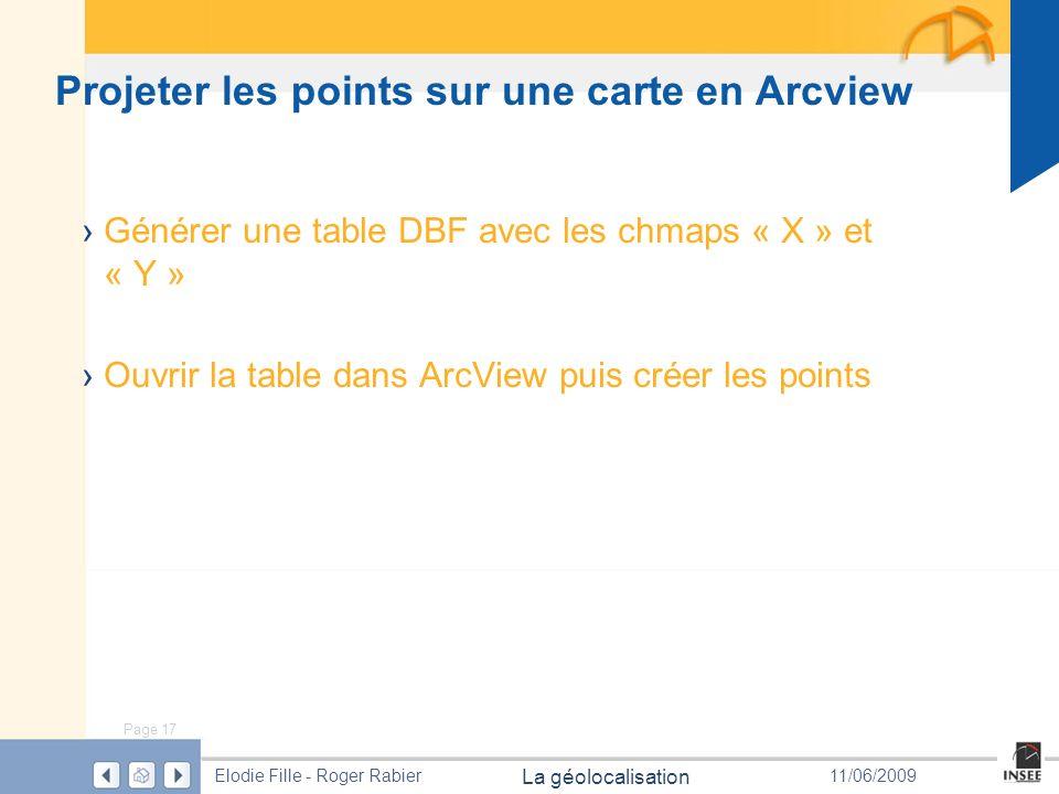Page 17 La géolocalisation Elodie Fille - Roger Rabier11/06/2009 Projeter les points sur une carte en Arcview Générer une table DBF avec les chmaps «