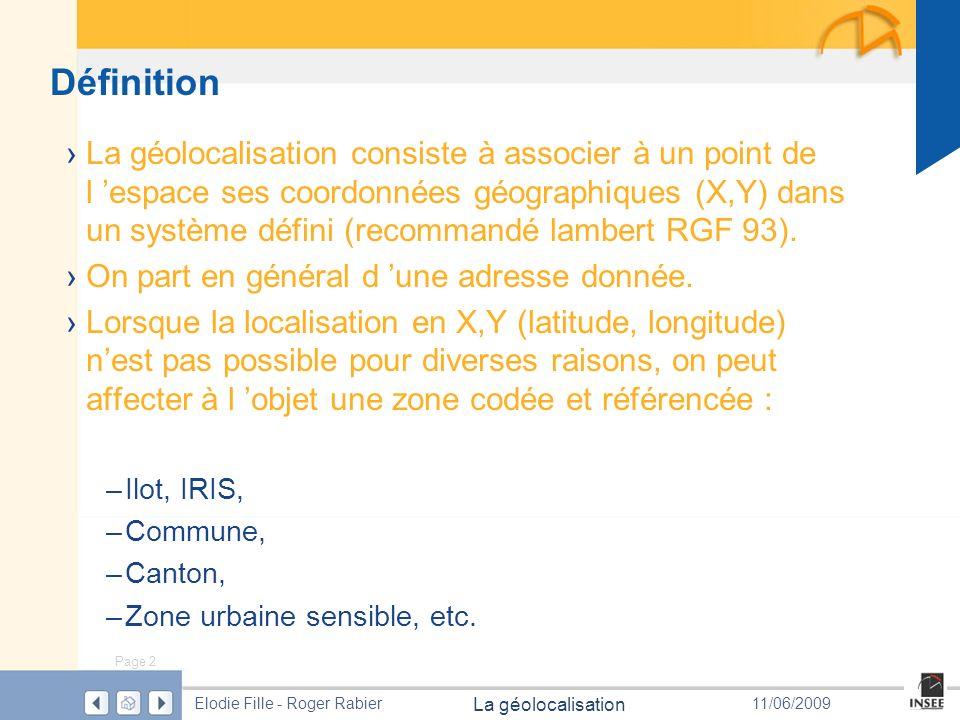 Page 2 La géolocalisation Elodie Fille - Roger Rabier11/06/2009 Définition La géolocalisation consiste à associer à un point de l espace ses coordonné