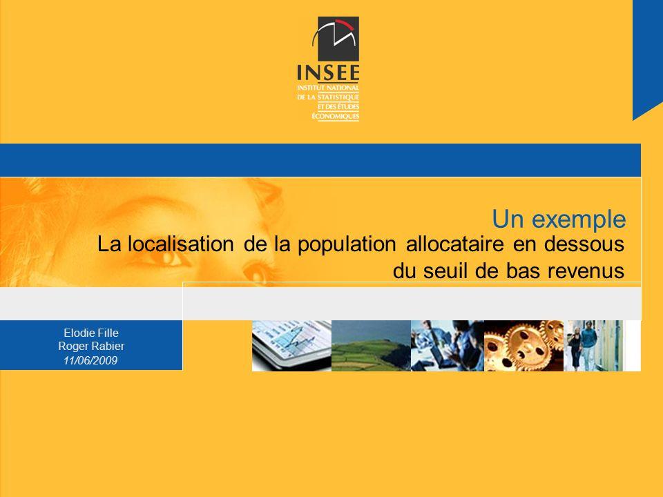 Elodie Fille Roger Rabier 11/06/2009 Un exemple La localisation de la population allocataire en dessous du seuil de bas revenus
