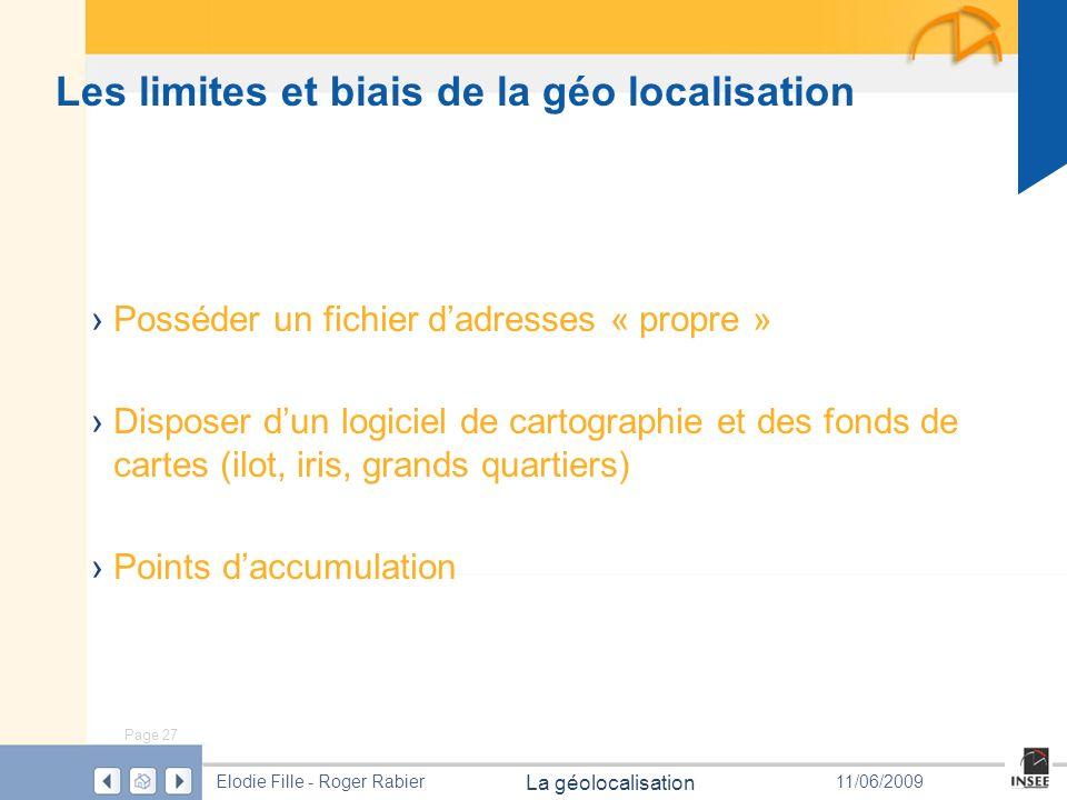 Page 27 La géolocalisation Elodie Fille - Roger Rabier11/06/2009 Les limites et biais de la géo localisation Posséder un fichier dadresses « propre »