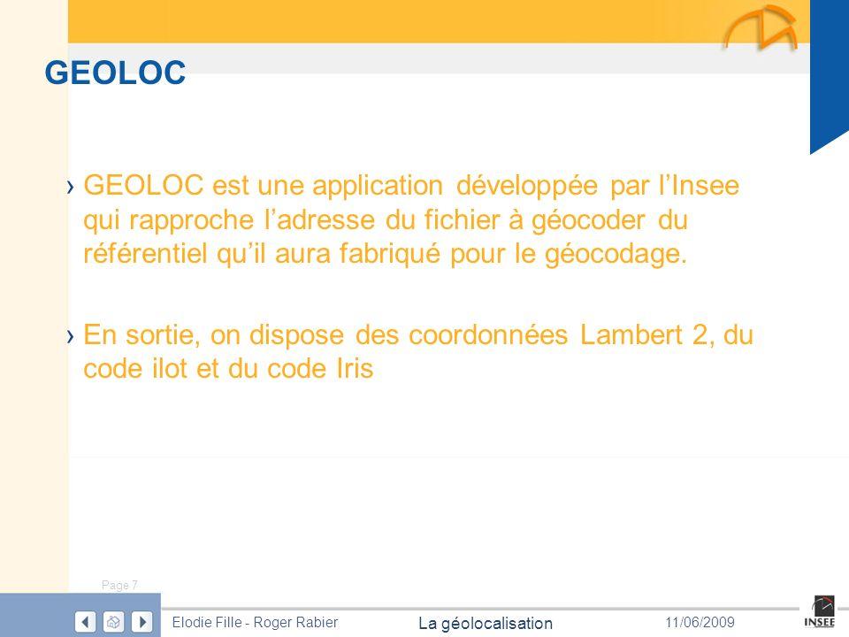 Page 7 La géolocalisation Elodie Fille - Roger Rabier11/06/2009 GEOLOC GEOLOC est une application développée par lInsee qui rapproche ladresse du fich