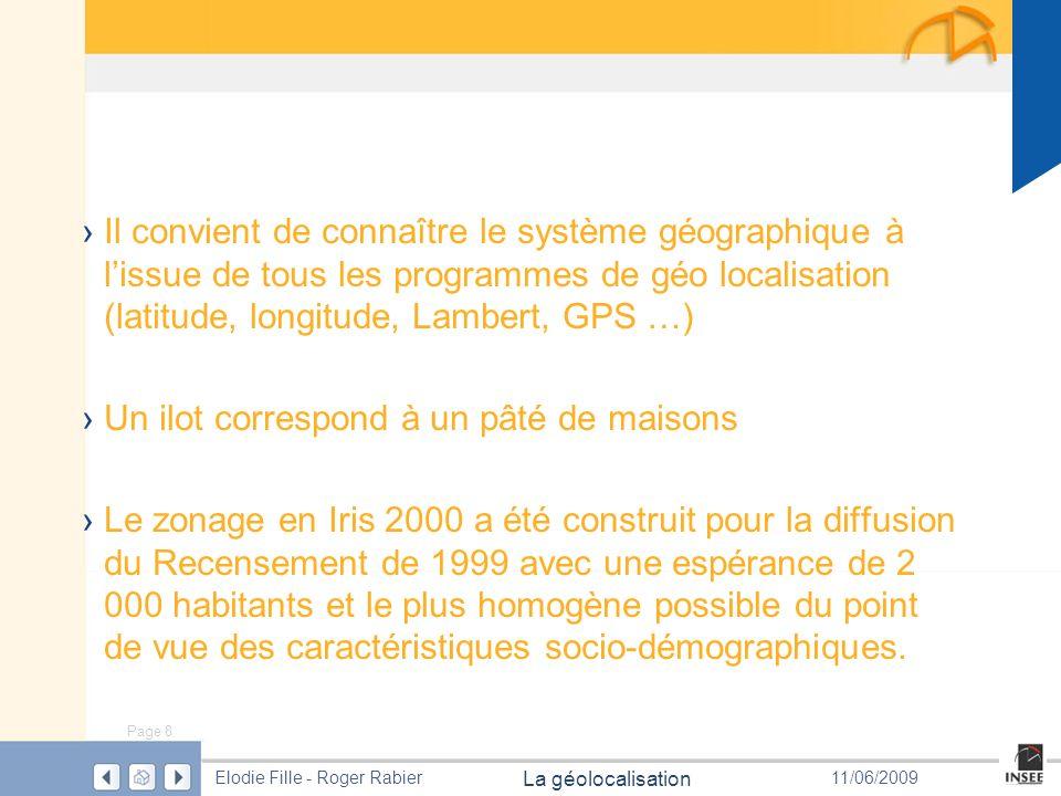 Page 8 La géolocalisation Elodie Fille - Roger Rabier11/06/2009 Il convient de connaître le système géographique à lissue de tous les programmes de gé