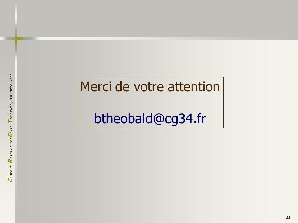 C entre de R essources et E tudes T erritoriales, novembre 2009 21 Merci de votre attention btheobald@cg34.fr