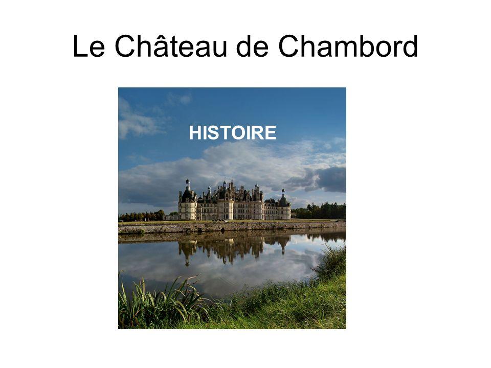 HISTOIRE Le Château de Chambord